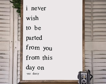 Romantic Quote Sign - Wood Framed Sign - I never wish to be parted from you - Farmhouse style - Bedroom Wall Decor - Jane Austin Quote
