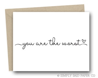 You are the worst - valentines day card, birthday card, you are the worst card, funny card, funny greeting card, greeting cards