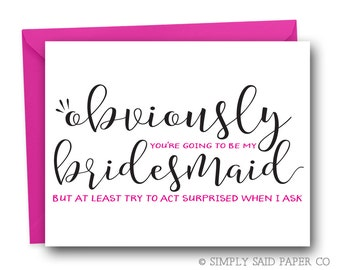 Obviously you're going to be my Bridesmaid - Bridesmaid ask card, Will you be my Bridesmaid, Funny Bridesmaid, Wedding Stationary