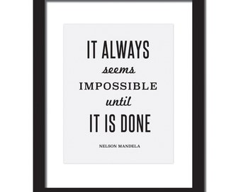 Nelson Mandela Quote Print  'It always seems impossible until it is done'