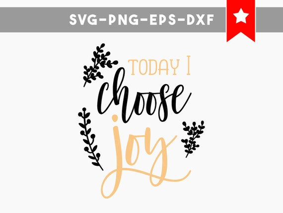 Today I Choose Joy Svg File Choose Joy Svg File Motivational