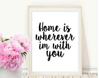 Printable Art, Inspirational Print, Home Is Wherever I'm With You, Typography Quote, Home Decor, Motivational Poster, Wall Art