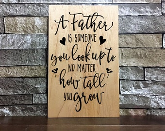 A father is someone you look up to/sign/wood sign/laser engaved/painted/sealed