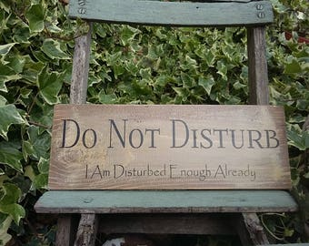 Rustic Sign Plaque Handmade DO NOT DISTURB  I Am Disturbed Enough Already Sign Plaque Gift Office Home Shed Funny