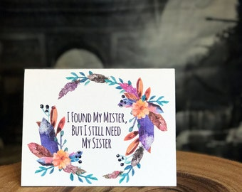 Will You Be My Bridesmaid Card, Boho Wedding, I found my mister, but I still need my sister, join my bride tribe, words inside,