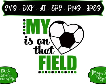 Soccer Mom SVG - My Heart is on that Field SVG - Soccer SVG - Sports Mom svg - Soccer - Files for Silhouette Studio/Cricut Design Space