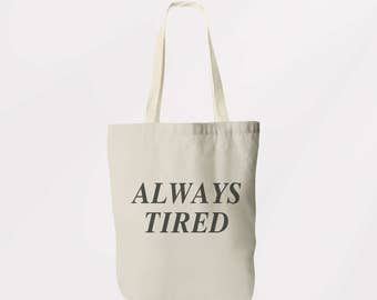 Always Tired Tote / Shoulder Bag / Book Bag / Shopping Sachel / Graphic Logo Eco Friendly Bag
