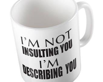I'm not insulting you I'm describing you MUG