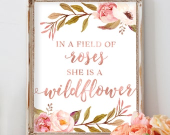 In A Field of Roses She Is A Wildflower, Girl Wall Art, Floral Print, Floral Decor, Nursery Print, Wildflower Wall Art, Wild Child Art Print