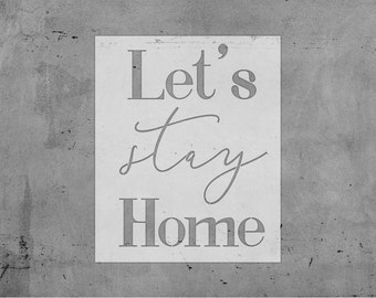 Let's Stay Home STENCIL | Laser Cut || Reusable || Multiple Sizes