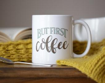 Coffee Mugs with Sayings - But First -  Coffee Mug - Coffee Humor Mugs - Hand Lettered Mug - Statement Quote Mug - Just Because Gift