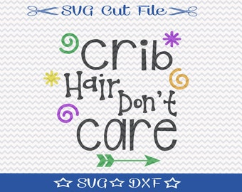 Cute Baby SVG File /  SVG File for Silhouette / Crib Hair Don't Care / Baby Shirt svg / Toddler Shirt svg / Baby Onesie svg