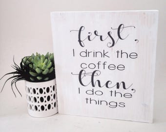 First I Drink The Coffee Then I Do The Things Wooden Sign, Funny Coffee Sign, Coffee Bar Sign, Rustic Coffee Bar, But First Coffee Sign
