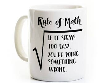 Humorous Mathematics Coffee Mug - Rule of Math - Mathematician Gift - Funny Math/Science Teacher Coworker Gift