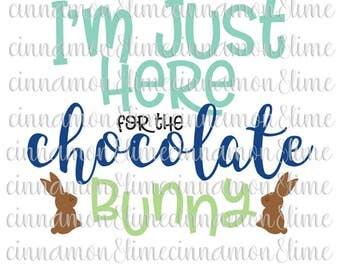Easter Svg, Bunny Svg, Easter Svg Files, Easter Bunny Svg, Boy Easter Svg, I'm Just Here for the Chocolate Bunny Svg, Toddler Svg