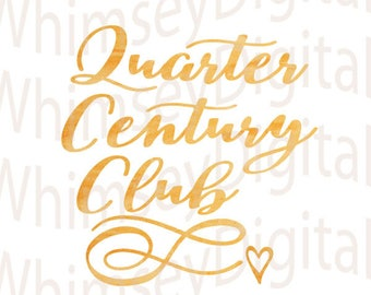 Quarter Century Club, 25th Birthday Gift, 25 Anniversary, Digital Download, SVG Vinyl Cutting Design - DIY Tshirt