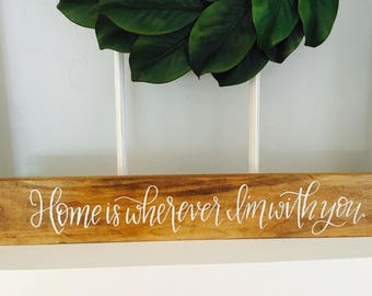 Wood Sign, Home is Wherever I'm With You, 24in x 4in