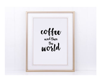 "Poster, print, print ""coffee and then the world"""