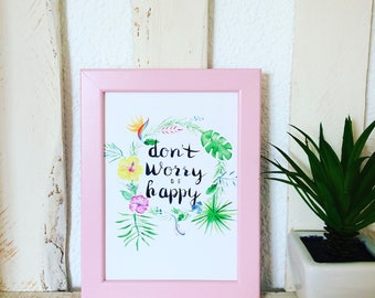 A5 decorative print. Don't worry, be happy. Wall art. Art.