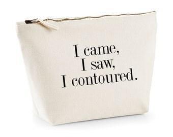 I Came, I Saw, I Contoured | Printed Make Up Cosmetic Bag | 3 Sizes Available