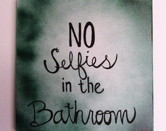 "No Selfies in the Bathroom - 12"" x 12"" Spray Paint and Acrylic on Stretched Canvas, Colors Customizable"