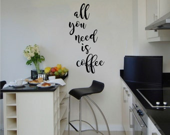 All You Need Is Coffee Wall Decal Kitchen Dining Room Vinyl Sticker Art Mural Available
