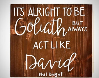 Custom Wood Sign - It's Alright To Be Goliath But Always Act Like David - Handlettered 16.5x15 Phil Knight Nike Quote - David Goliath Sign