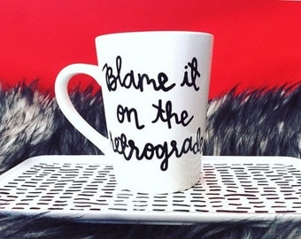 Mercury in Retrograde mug, Blame it on the Retrograde mug, Astrology mug, Funny gifts, Hand Painted mug, Gifts under 15