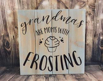 Grandmas Are Moms With Frosting- wood sign - mothers - grandmother sayings