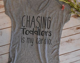 Chasing Toddlers is my cardio- funny womens shirts- funny t-shirt- funny mom shirts