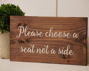 Please choose a seat not a side. Rustic seating sign. Rustic wedding seat sign. Rustic wedding decor.