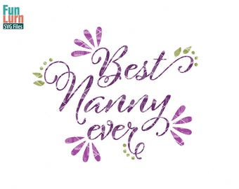 Best Nanny ever svg, Nanny, Best Mama, Best Mom, mothers day svg, mom tshirt, mom, life, svg, dxf, png, eps for silhouette, cricut, cut file