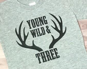 Young, Wild & Three Shirt - Toddler Birthday Shirt - Antler Shirt - Deer Birthday Shirt