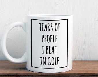 Funny golf gift, tears of people I beat in golf mug, gift for golfer (M333)
