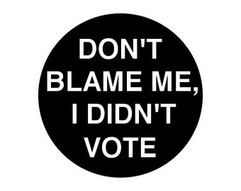 "Don't Blame Me, I Didn't Vote 1"" pinback button Anarchy"