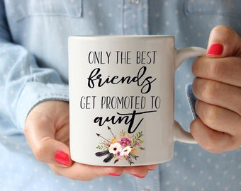 Only the best friends get promoted to aunt mug, Aunt mug, Aunt gift, gifts for aunt, pregnancy announcement, pregnancy announcement mug