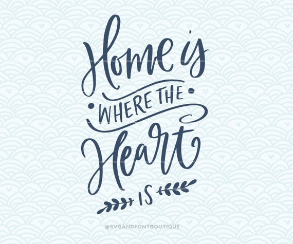 Home Is Where The Heart Is Quote Inspiration Svg Cuttable Vector  Home Is Where The Heart Is  Svg Vector File
