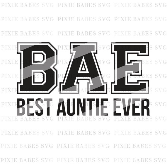 Bae Best Auntie Ever Svg Aunt Squad Svg Sassy Like My Aunt