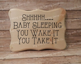 Shhhh Baby Sleeping You Wake It You Take It Adhesive Decal DIY Your Own Sign Do it Yourself Wall Art Decor Door Signs Pallet Wood Canvas