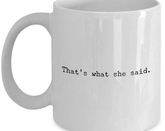 """The Office Show Mug: """"That's What SHE Said"""", 11oz White Ceramic Mug - Michael Scott Quote, Television Show No. 3"""