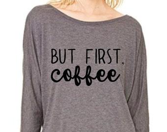 But First, Coffee - Coffee Shirt - Mom - Gift - Coffee Lover - Christmas - Gift