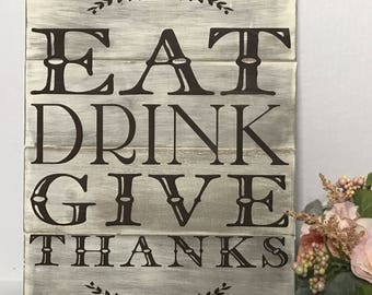 Eat, Drink, Give Thanks Wooden Sign