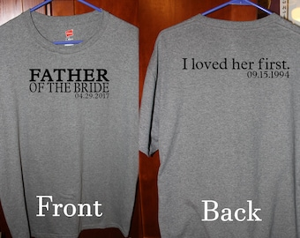 Father of the Bride; Personalized Shirt; Custom Shirt; Wedding; Father of the Bride Gift; I loved her first; Gift for Dad: Shirt for Dad