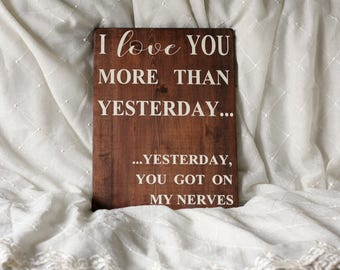 I love you more than yesterday.... Hand built, stained and painted wood sign.