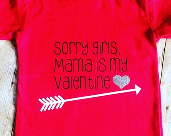 FREE SHIPPING!! Sorry Girls, Mama is my Valentine, Valentines Day Shirt, Boy Shirt.