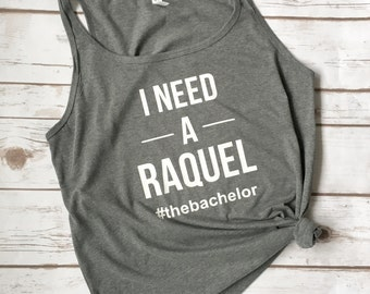 I Need A Raquel - Bachelor Tv Show - Bachelor - Bachelorette -  The Bachelor Show - The Bachelorette Show - The Bachelor Shirt - Tv Show