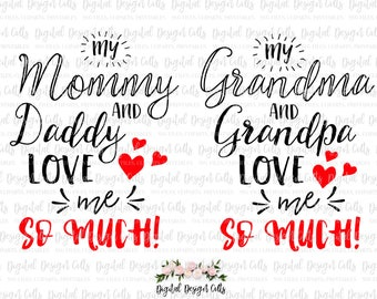 My Mommy and Daddy love me so much SVG, png, My Grandma and Grandpa love me so much SVG, png, Parents love me clipart, My mommy love me
