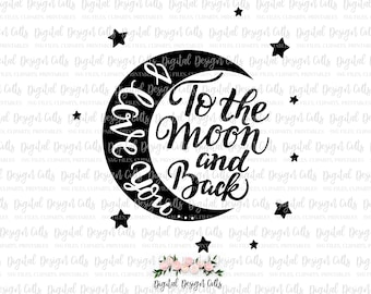 I Love You To The Moon And Back Iron-on, SVG, DXF, PNG, I Love You To The Moon And Back svg, I Love You To The Moon And Back cutting file