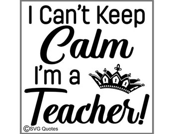 """SVG Cutting File """"I Can't Keep Calm I'm A Teacher""""  DXF EPS For Cricut Explore, Silhouette & More. Instant Download. Personal/Commercial Use"""