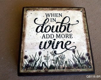 When In Doubt Add More Wine Quote Block (QB116-BR)